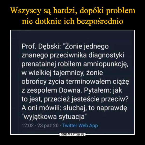 """–  Prof. Dębski: """"Żonie jednegoznanego przeciwnika diagnostykiprenatalnej robiłem amniopunkcję,w wielkiej tajemnicy, żonieobrońcy życia terminowałem ciążęz zespołem Downa. Pytałem: jakto jest, przecież jesteście przeciw?A oni mówili: słuchaj, to naprawdę""""wyjątkowa sytuacja""""12:02 23 paź 20 · Twitter Web App"""
