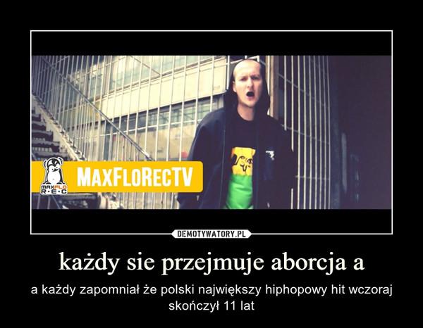 każdy sie przejmuje aborcja a – a każdy zapomniał że polski największy hiphopowy hit wczoraj skończył 11 lat