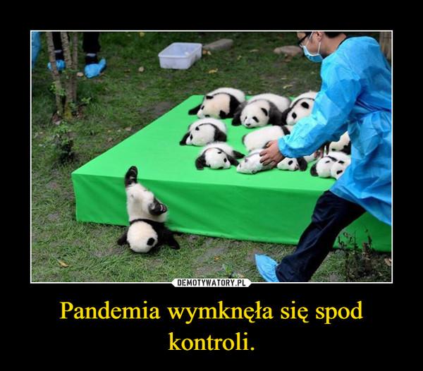 Pandemia wymknęła się spod kontroli. –