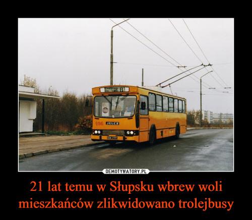 21 lat temu w Słupsku wbrew woli mieszkańców zlikwidowano trolejbusy