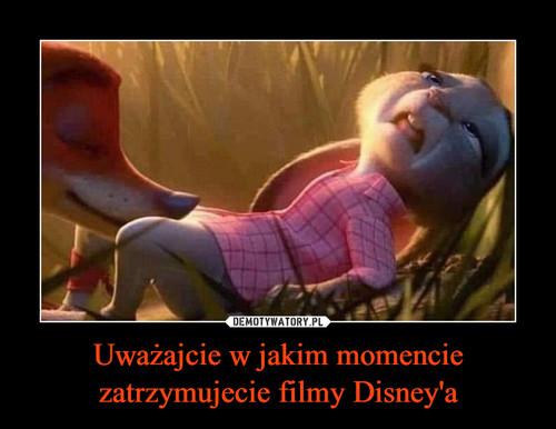 Uważajcie w jakim momencie zatrzymujecie filmy Disney'a