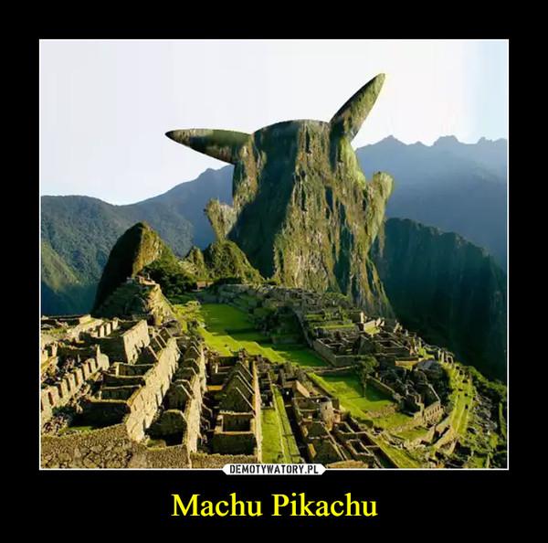 Machu Pikachu –