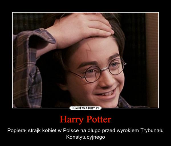 Harry Potter – Popierał strajk kobiet w Polsce na długo przed wyrokiem Trybunału Konstytucyjnego