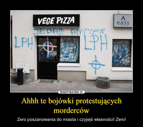 Ahhh te bojówki protestujących morderców