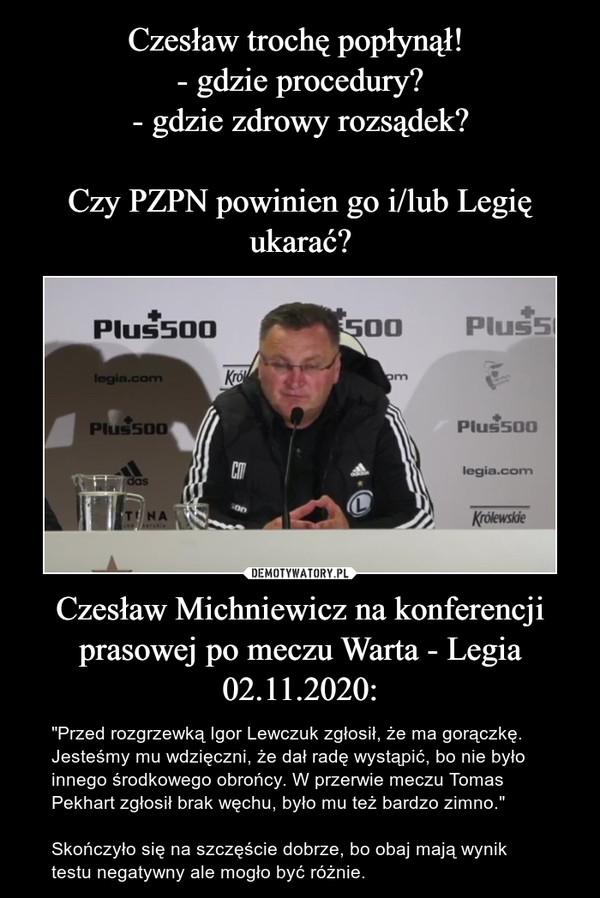 Czesław trochę popłynął!  - gdzie procedury? - gdzie zdrowy rozsądek?  Czy PZPN powinien go i/lub Legię ukarać? Czesław Michniewicz na konferencji prasowej po meczu Warta - Legia 02.11.2020: