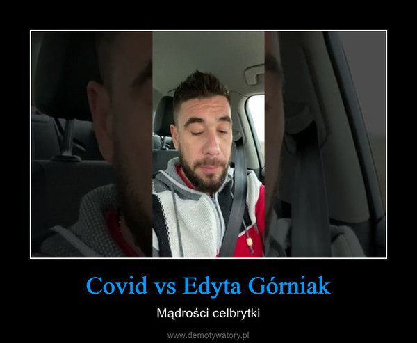 Covid vs Edyta Górniak – Mądrości celbrytki