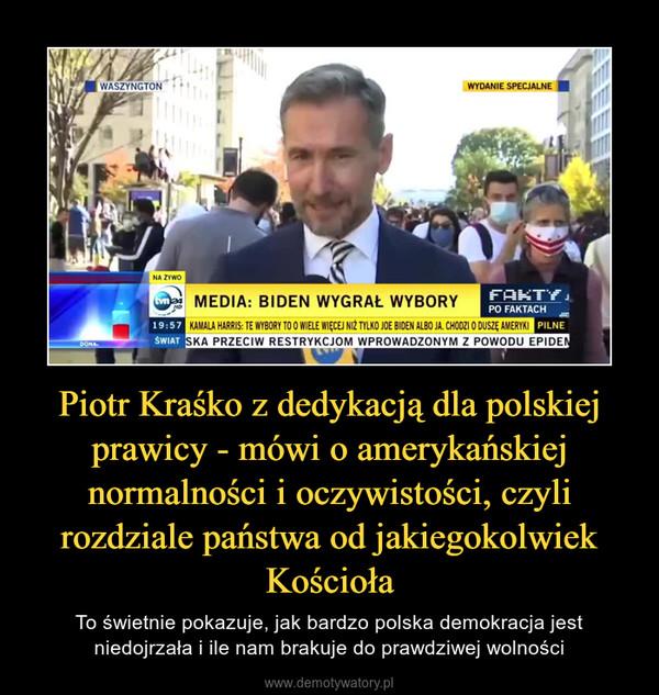 Piotr Kraśko z dedykacją dla polskiej prawicy - mówi o amerykańskiej normalności i oczywistości, czyli rozdziale państwa od jakiegokolwiek Kościoła – To świetnie pokazuje, jak bardzo polska demokracja jest niedojrzała i ile nam brakuje do prawdziwej wolności