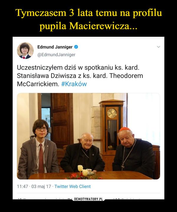 –  Edmund Janniger O@EdmundJannigerUczestniczyłem dziś w spotkaniu ks. kard.Stanisława Dziwisza z ks. kard. TheodoremMcCarrickiem. #Kraków
