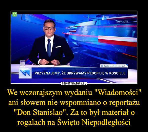 """We wczorajszym wydaniu """"Wiadomości"""" ani słowem nie wspomniano o reportażu """"Don Stanislao"""". Za to był materiał o rogalach na Święto Niepodległości –"""