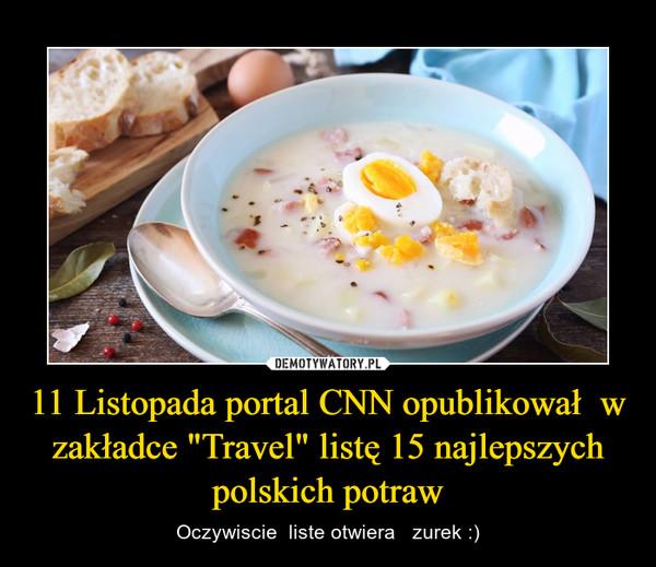 """11 Listopada portal CNN opublikował  w zakładce """"Travel"""" listę 15 najlepszych polskich potraw – Oczywiscie  liste otwiera   zurek :)"""