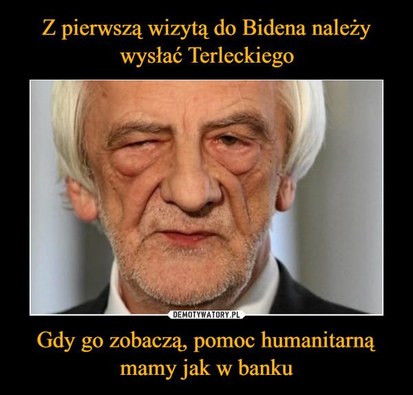 Gdy go zobaczą, pomoc humanitarną mamy jak w banku –
