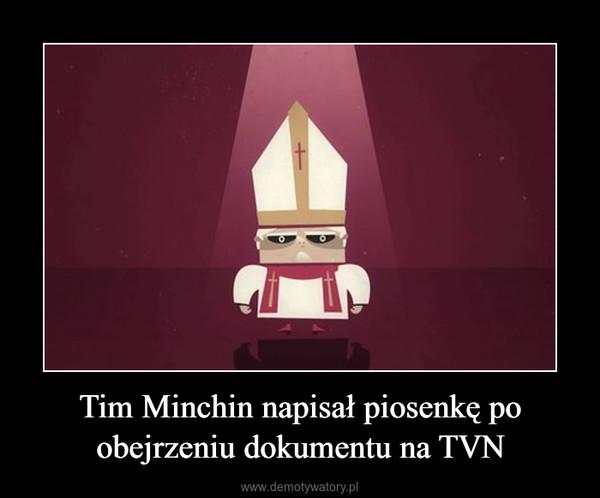 Tim Minchin napisał piosenkę po obejrzeniu dokumentu na TVN –
