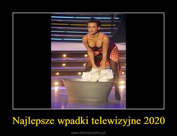 Najlepsze wpadki telewizyjne 2020 –