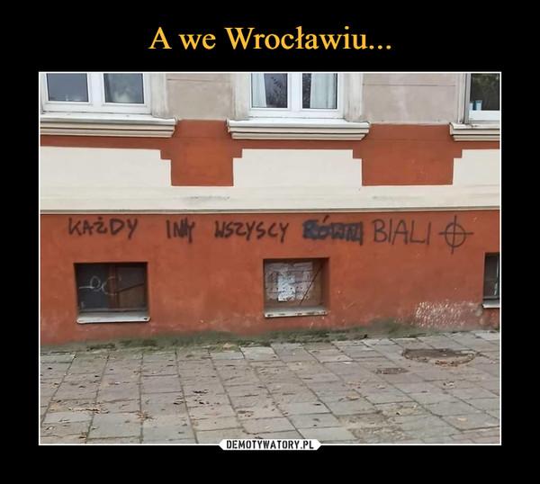 A we Wrocławiu...