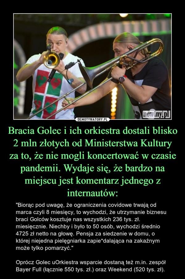 Bracia Golec i ich orkiestra dostali blisko 2 mln złotych od Ministerstwa Kultury za to, że nie mogli koncertować w czasie pandemii. Wydaje się, że bardzo na miejscu jest komentarz jednego z internautów:
