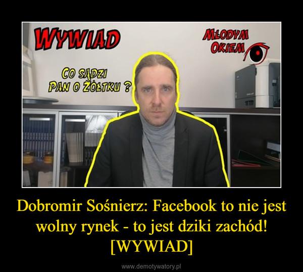 Dobromir Sośnierz: Facebook to nie jest wolny rynek - to jest dziki zachód! [WYWIAD] –