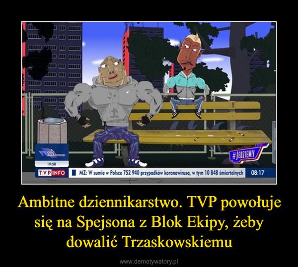 Ambitne dziennikarstwo. TVP powołuje się na Spejsona z Blok Ekipy, żeby dowalić Trzaskowskiemu –