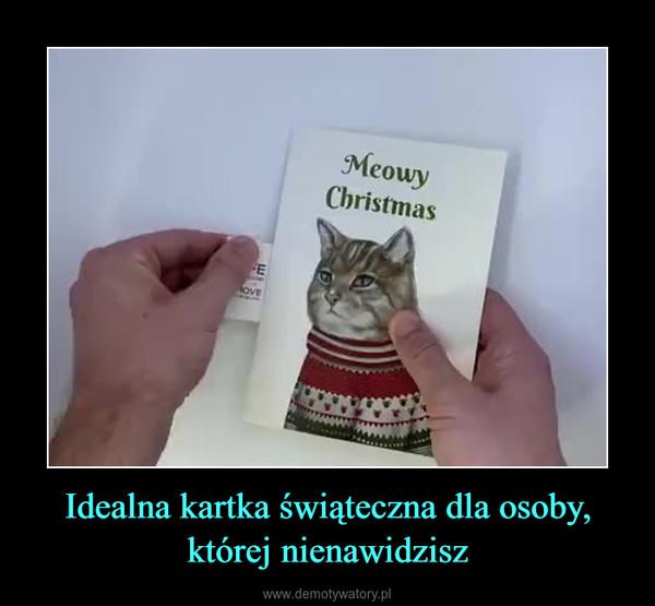 Idealna kartka świąteczna dla osoby, której nienawidzisz –