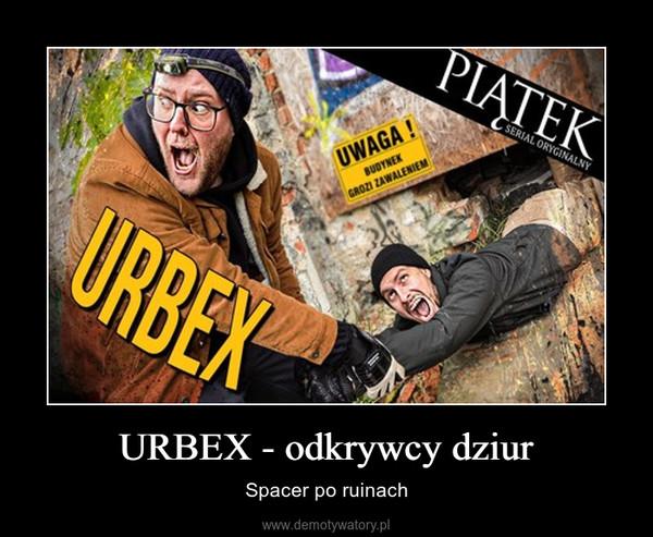 URBEX - odkrywcy dziur – Spacer po ruinach