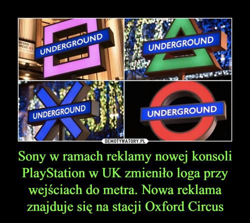 Sony w ramach reklamy nowej konsoli PlayStation w UK zmieniło loga przy wejściach do metra. Nowa reklama znajduje się na stacji Oxford Circus