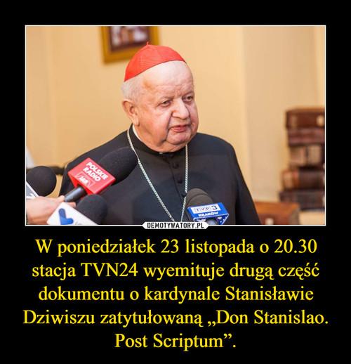 """W poniedziałek 23 listopada o 20.30 stacja TVN24 wyemituje drugą część dokumentu o kardynale Stanisławie Dziwiszu zatytułowaną """"Don Stanislao. Post Scriptum""""."""