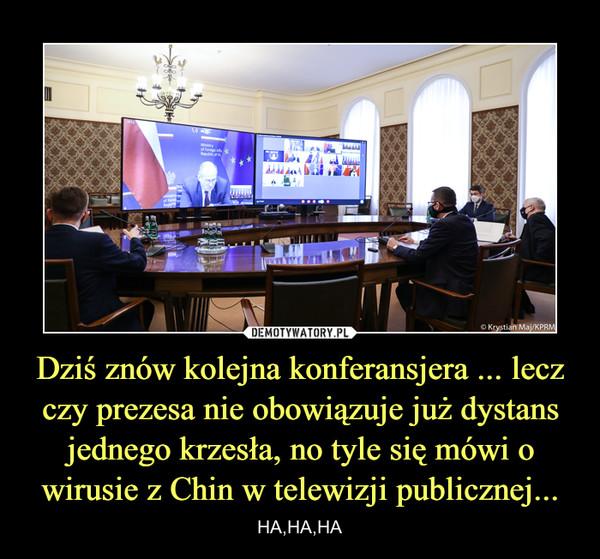 Dziś znów kolejna konferansjera ... lecz czy prezesa nie obowiązuje już dystans jednego krzesła, no tyle się mówi o wirusie z Chin w telewizji publicznej... – HA,HA,HA