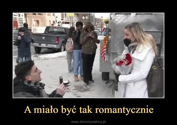 A miało być tak romantycznie –