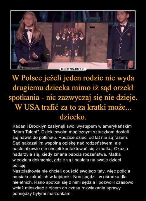 W Polsce jeżeli jeden rodzic nie wyda drugiemu dziecka mimo iż sąd orzekł spotkania - nic zazwyczaj się nie dzieje. W USA trafić za to za kratki może... dziecko.