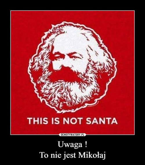 Uwaga ! To nie jest Mikołaj