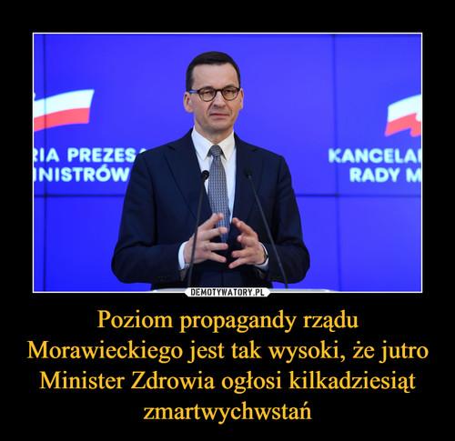 Poziom propagandy rządu Morawieckiego jest tak wysoki, że jutro Minister Zdrowia ogłosi kilkadziesiąt zmartwychwstań