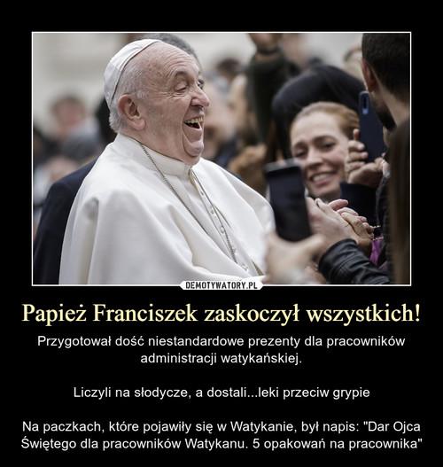Papież Franciszek zaskoczył wszystkich!