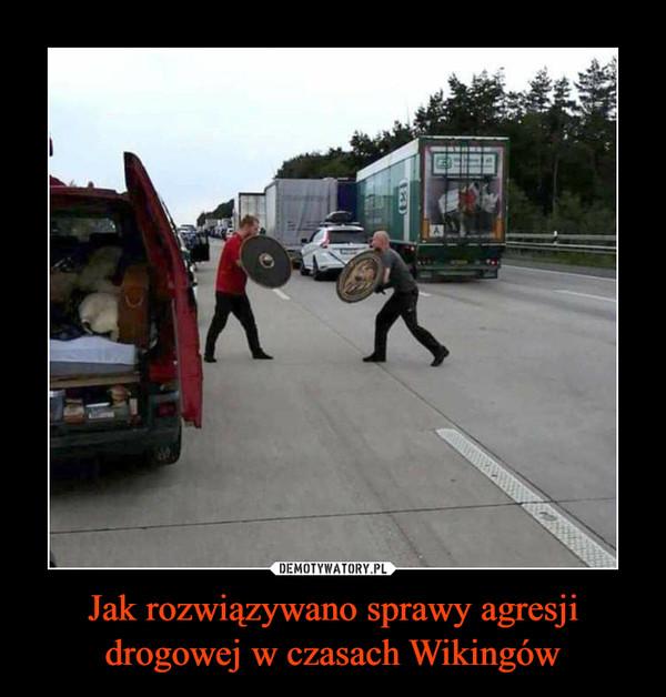 Jak rozwiązywano sprawy agresji drogowej w czasach Wikingów –
