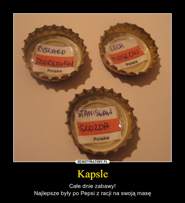 Kapsle – Całe dnie zabawy!Najlepsze były po Pepsi z racji na swoją masę