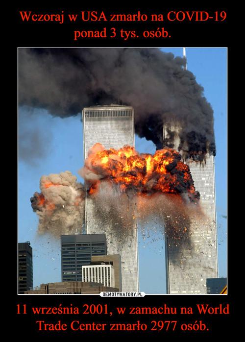 Wczoraj w USA zmarło na COVID-19 ponad 3 tys. osób. 11 września 2001, w zamachu na World Trade Center zmarło 2977 osób.