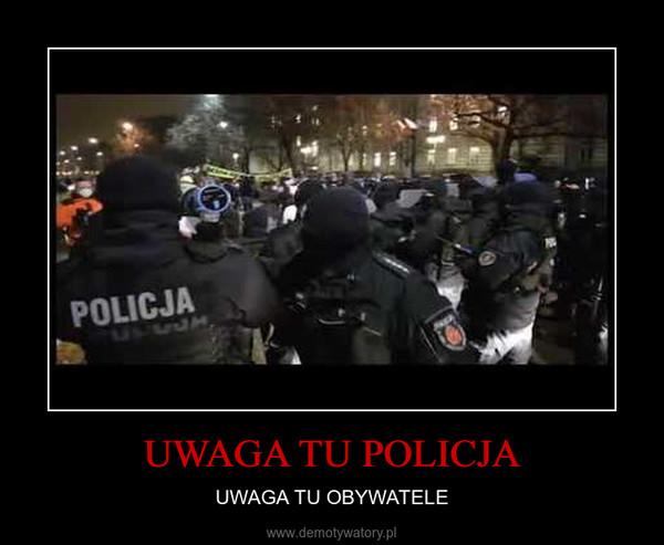 UWAGA TU POLICJA – UWAGA TU OBYWATELE