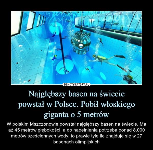 Najgłębszy basen na świeciepowstał w Polsce. Pobił włoskiegogiganta o 5 metrów – W polskim Mszczonowie powstał najgłębszy basen na świecie. Ma aż 45 metrów głębokości, a do napełnienia potrzeba ponad 8.000 metrów sześciennych wody, to prawie tyle ile znajduje się w 27 basenach olimpijskich