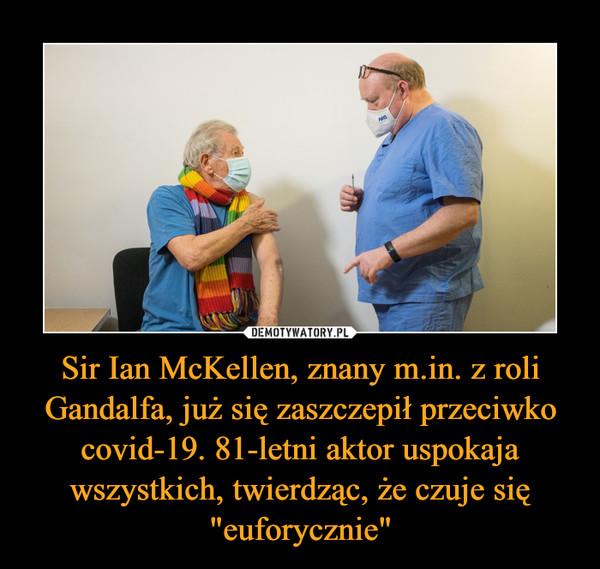 """Sir Ian McKellen, znany m.in. z roli Gandalfa, już się zaszczepił przeciwko covid-19. 81-letni aktor uspokaja wszystkich, twierdząc, że czuje się """"euforycznie"""" –"""