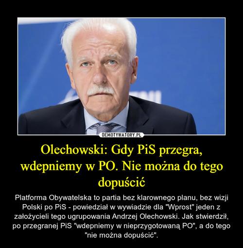 Olechowski: Gdy PiS przegra, wdepniemy w PO. Nie można do tego dopuścić