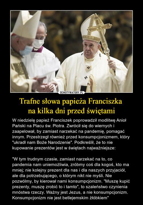 Trafne słowa papieża Franciszka  na kilka dni przed świętami
