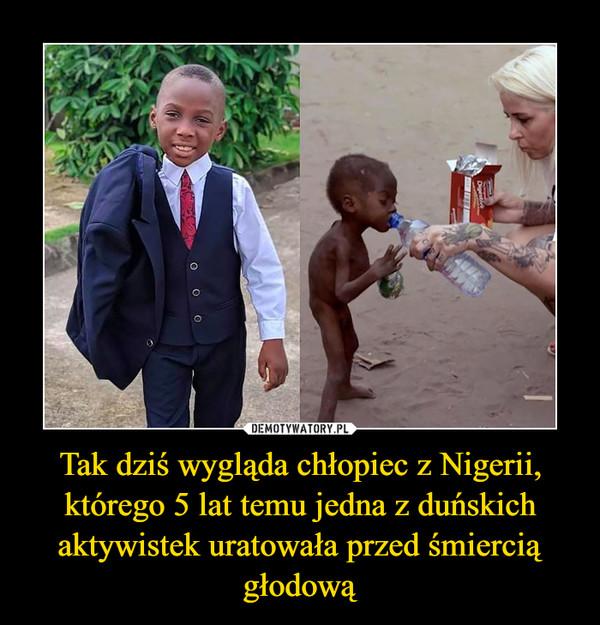 Tak dziś wygląda chłopiec z Nigerii, którego 5 lat temu jedna z duńskich aktywistek uratowała przed śmiercią głodową –