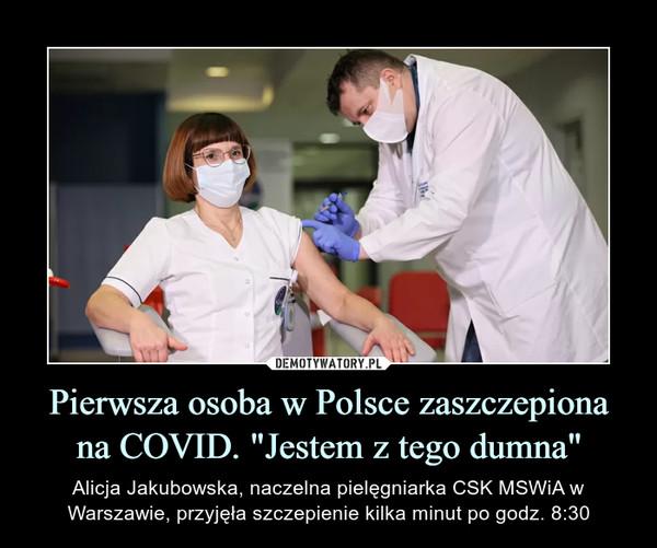 """Pierwsza osoba w Polsce zaszczepiona na COVID. """"Jestem z tego dumna"""" – Alicja Jakubowska, naczelna pielęgniarka CSK MSWiA w Warszawie, przyjęła szczepienie kilka minut po godz. 8:30"""