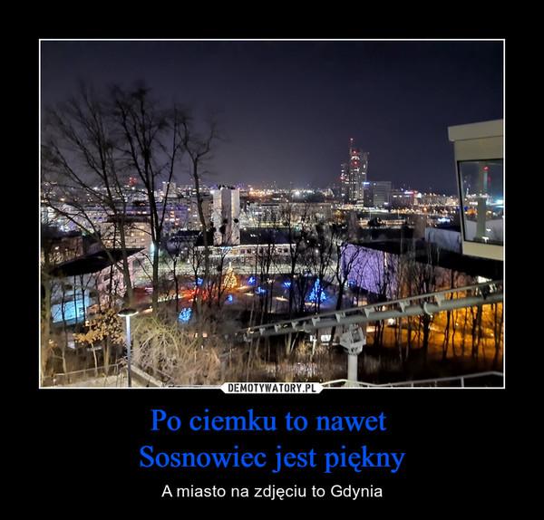 Po ciemku to nawet Sosnowiec jest piękny – A miasto na zdjęciu to Gdynia