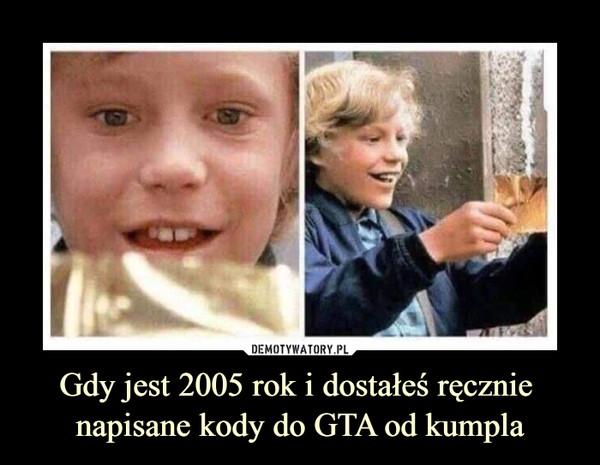 Gdy jest 2005 rok i dostałeś ręcznie napisane kody do GTA od kumpla –