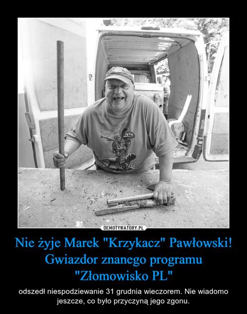 """Nie żyje Marek """"Krzykacz"""" Pawłowski! Gwiazdor znanego programu """"Złomowisko PL"""""""