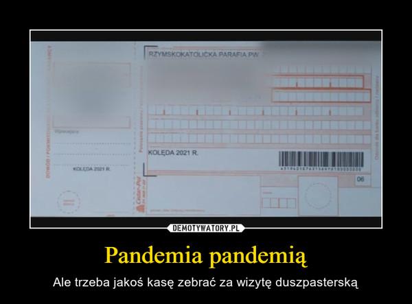 Pandemia pandemią – Ale trzeba jakoś kasę zebrać za wizytę duszpasterską
