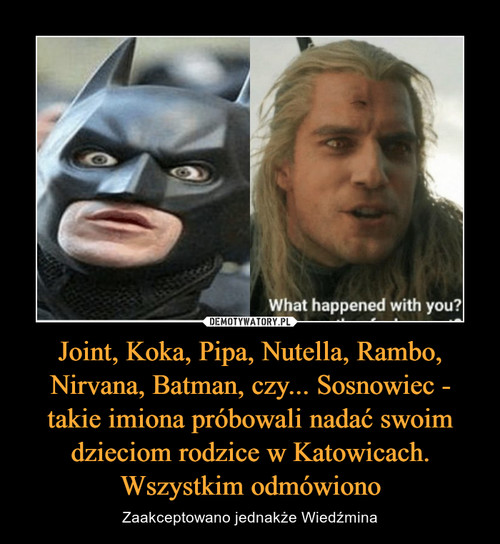 Joint, Koka, Pipa, Nutella, Rambo, Nirvana, Batman, czy... Sosnowiec - takie imiona próbowali nadać swoim dzieciom rodzice w Katowicach. Wszystkim odmówiono