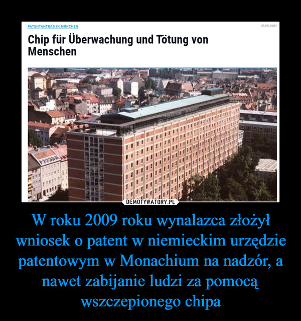 W roku 2009 roku wynalazca złożył wniosek o patent w niemieckim urzędzie patentowym w Monachium na nadzór, a nawet zabijanie ludzi za pomocą wszczepionego chipa –