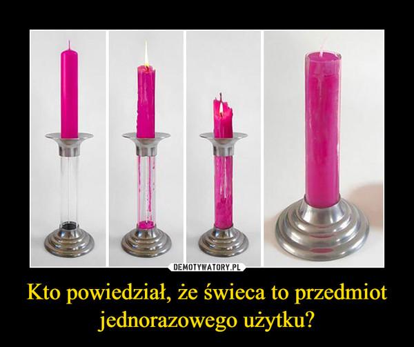 Kto powiedział, że świeca to przedmiot jednorazowego użytku? –