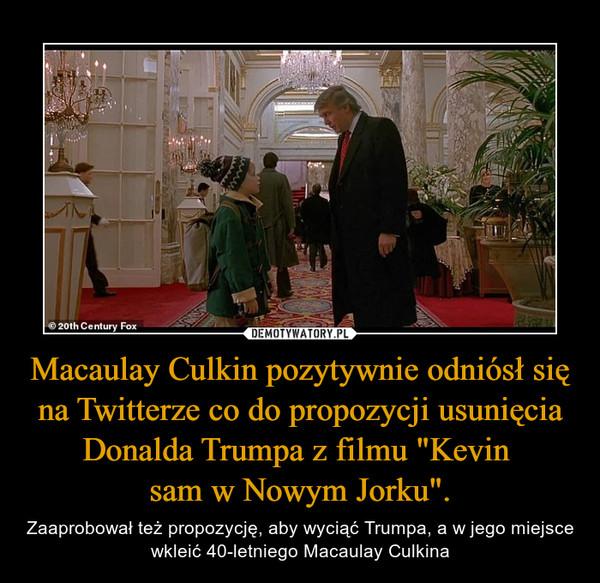 """Macaulay Culkin pozytywnie odniósł się na Twitterze co do propozycji usunięcia Donalda Trumpa z filmu """"Kevin sam w Nowym Jorku"""". – Zaaprobował też propozycję, aby wyciąć Trumpa, a w jego miejsce wkleić 40-letniego Macaulay Culkina"""