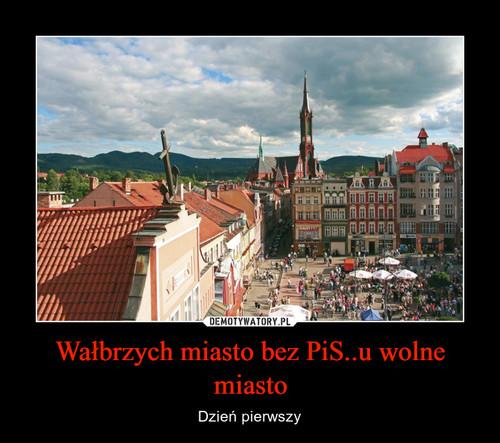 Wałbrzych miasto bez PiS..u wolne miasto
